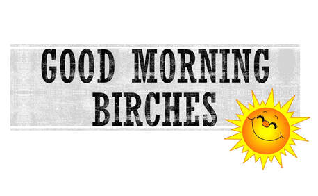 Goooood Morning, Birches!